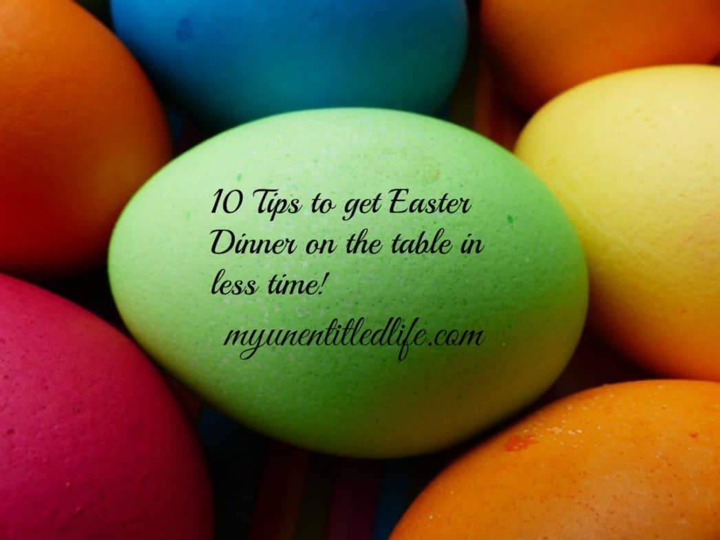10 tips to get Easter dinner on the table in less time