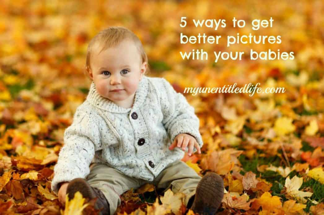 5 ways to get better pictures with your babies