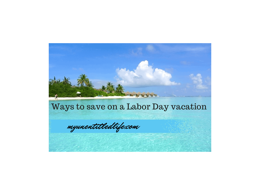ways to save on a labor day vacation