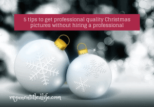 5 tips to get professional quality Christmas pictures without hiring a professional