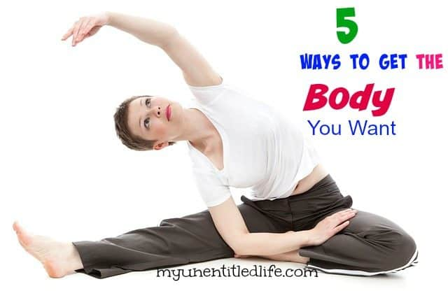 5 ways to get the body you want ..