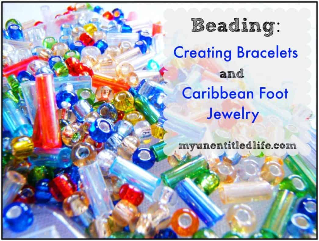 Creating Bracelets and Caribbean Foot Jewelry