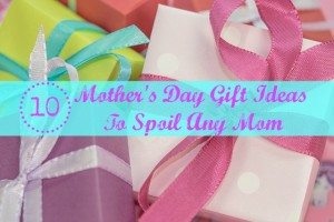 10 Mother's Day Gift Ideas To Spoil Any Mom #ad