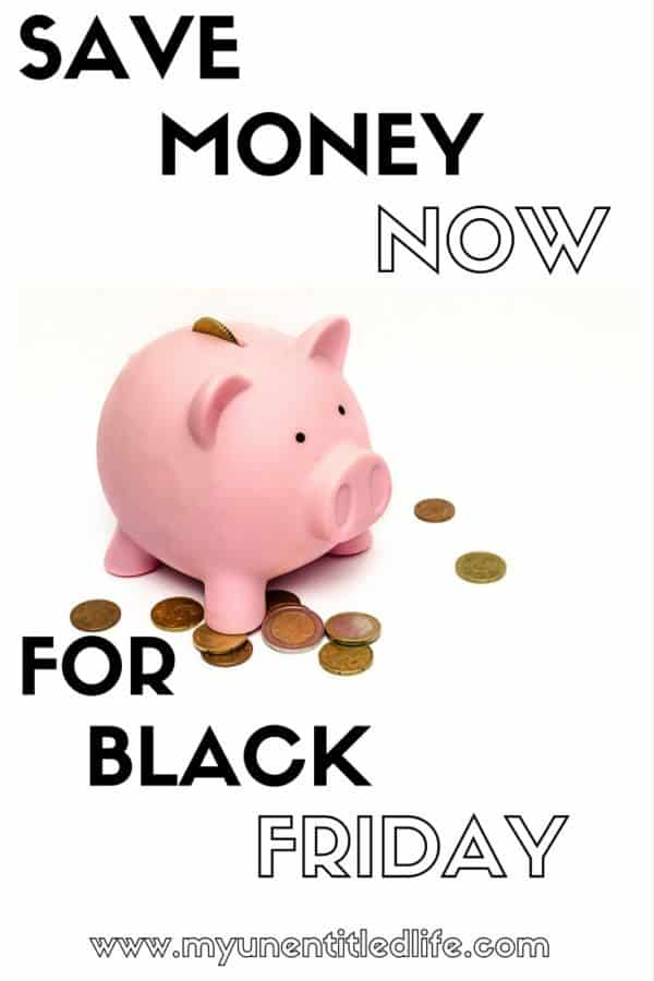 Save Money Now For Black Friday